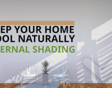 KEEP YOUR HOME NATURALLY COOL BY USING EXTERNAL SHADING